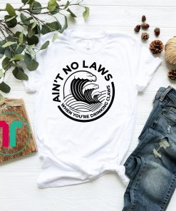 Ain't No Laws When You're Drinking Claws Shirt