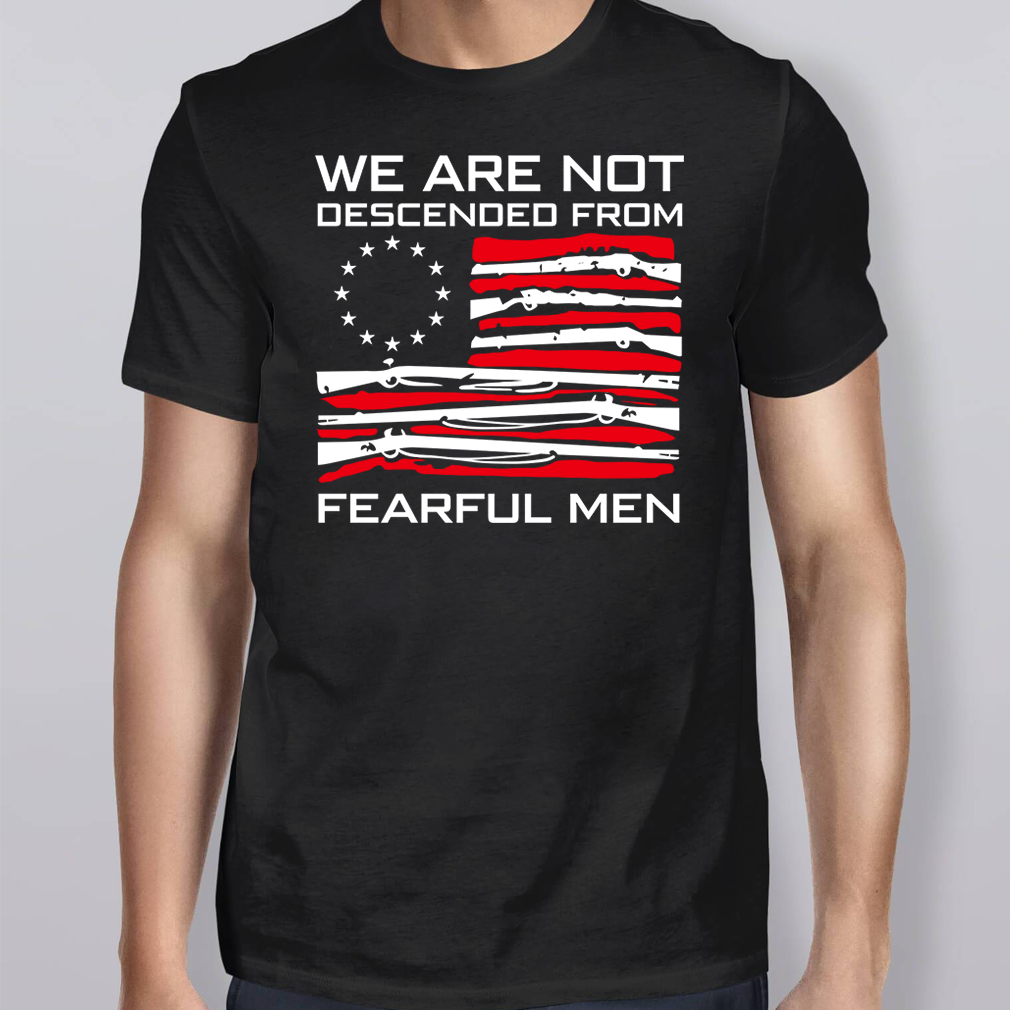 Betsy Ross Flag We Are Not Descended From Fearful Men T-Shirt