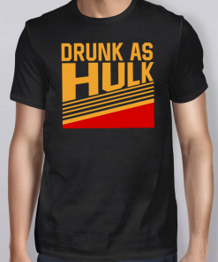 DRUNK AS HULK Tee Shirt