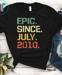 Epic Since July 2010 T-Shirt- 9 Years Old Shirt Gift