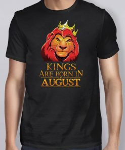 Kings are born in august the lion king Tee shirt