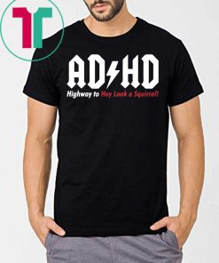 ADHD Highway to hey look a squirrel 2020 T-Shirt