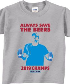 Bud Light Always Save The Beers 2019 Champs Tee Shirt