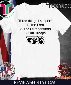 Womens Three Things I Support The Lord The Outdoorsman Our Troops T-Shirt