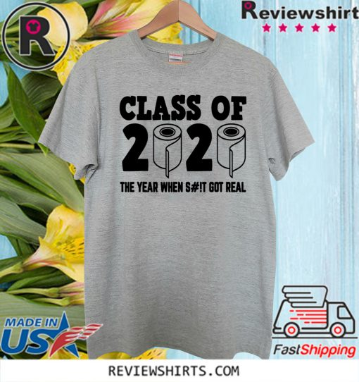 Class of 2020 The Year When Shit Got Real-2020 TP Apocalypse For T-Shirt