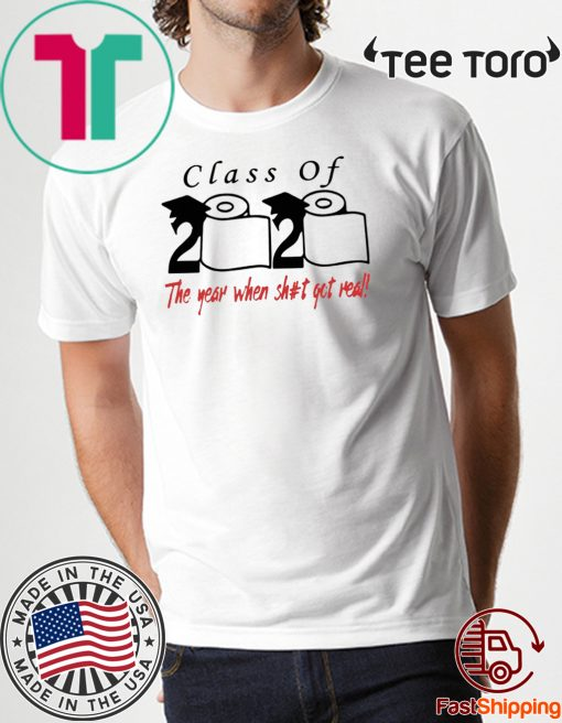 #2020ToiletPaper Class of 2020 The year when shit got real T-Shirt