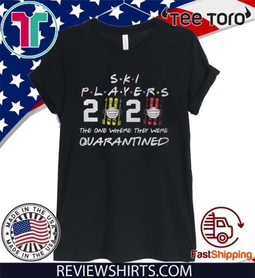 Ski player 2020 the one where they were quarantined For T-Shirt