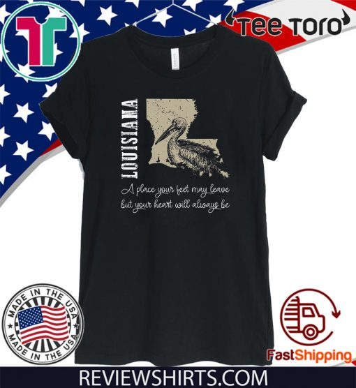 Louisiana A Place Your Feet May Leave But Your Heart Will Always Be 2020 T-Shirt