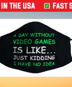 A Day Without Video Games Funny Video Gamer Filter Face Mask