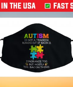 Autism Is Not A Tragedy Running Out Of Bacon Is Novelty Pun Filter Face Mask