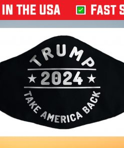 Awesome Trump 2024 Take America Back Face Mask Made In Usa