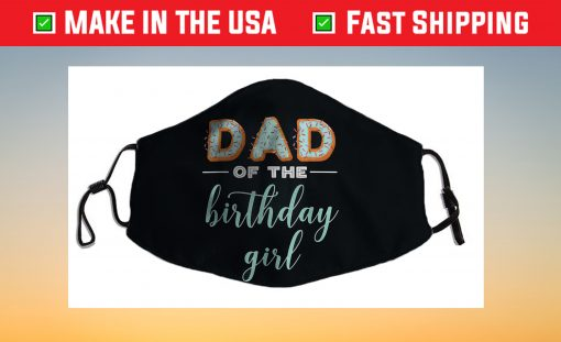 """Dad of the Birthday Girl""- Family Donut Birthday Us 2021 Face Mask"