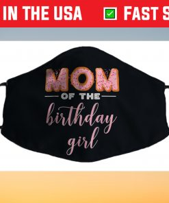 """Mom of the Birthday Girl""- Family Donut Birthday Cloth Face Mask"