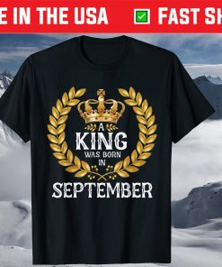 A King Was Born In September Birthday Shirt