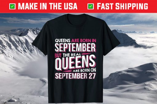 Real Queens Are Born On September 27 27th Birthday T-Shirt